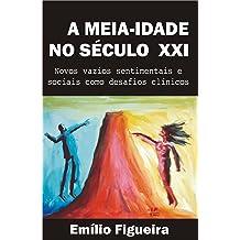 A Meia-Idade No Século XXI: Novos vazios sentimentais e sociais como desafios clínicos! (Portuguese Edition) Sep 30, 2016