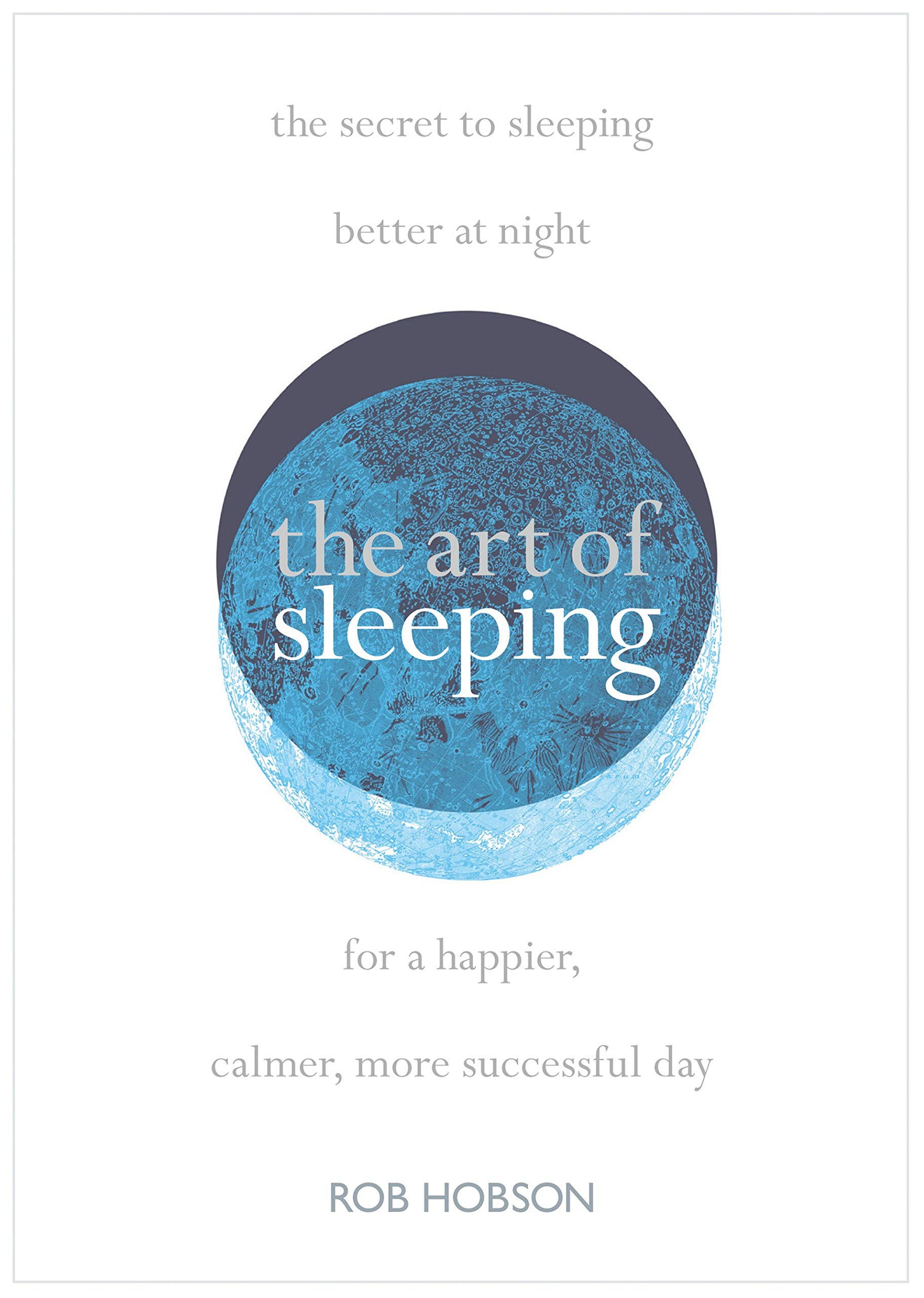 The Art Of Sleeping  The Secret To Sleeping Better At Night For A Happier Calmer More Successful Day