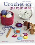 Crochet en 30 minutos: 60 proyectos sencillos que terminarás en poco tiempo (Manualidades)
