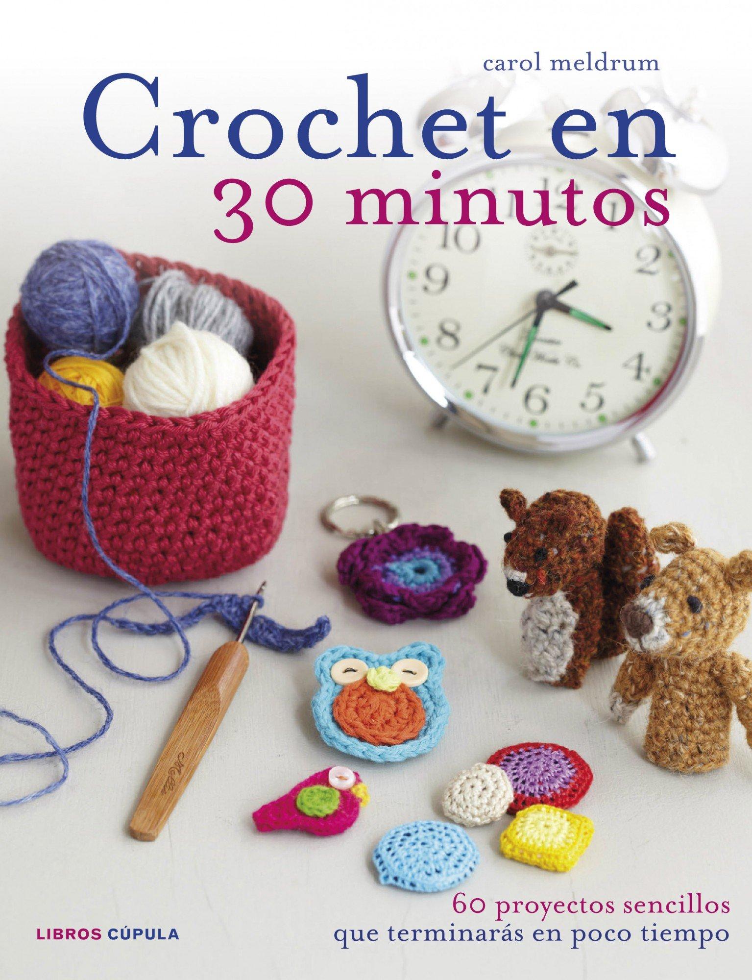 Crochet en 30 minutos: 60 proyectos sencillos que terminarás en poco ...