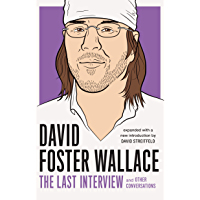 David Foster Wallace: The Last Interview Expanded with New Introduction: and Other Conversations (The Last Interview…