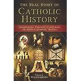 The Real Story of Catholic History - Answering Twenty Centuries of Anti-Catholic Myths (paperback)