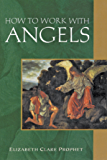 How to Work with Angels (Pocket Guides to Practical Spirituality Book 4)