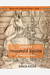 A Study of Household Spirits of Eastern Europe (Spirits and Creatures Series) Paperback