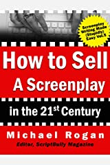 "How to Sell a Screenplay in the 21st Century: Your No-Nonsense Screenwriter's Guide to Launching a Film Career (Book 5 of the ""Screenplay Writing Made Stupidly Easy"" Collection) Kindle Edition"