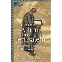 From Athens to Jerusalem: The Love of Wisdom and the Love of God