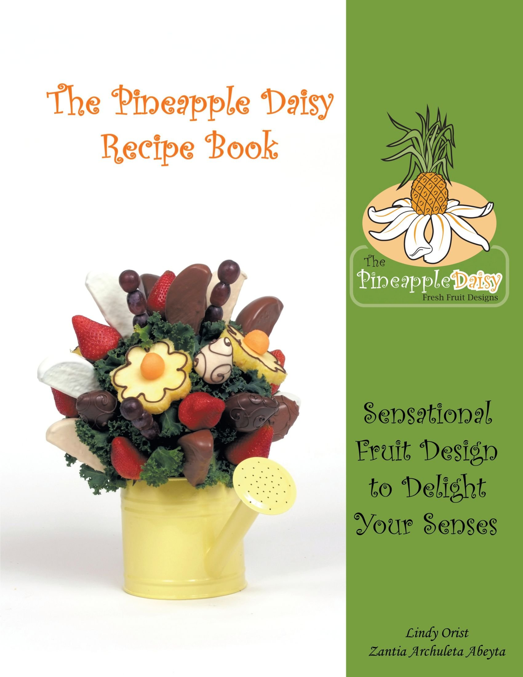 The pineapple daisy recipe book sensational fruit design to delight the pineapple daisy recipe book sensational fruit design to delight your senses lindy orist zantia archuleta abeyta 9781438961675 amazon books izmirmasajfo