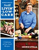 George Stella's Still Livin' Low Carb: A Lifetime of Low Carb Recipes