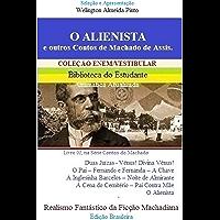 O ALIENISTA e outros contos de Machado de Assis: Realismo Fantástico da Ficção Machadiana (CONTOS DO MACHADO Livro 2)