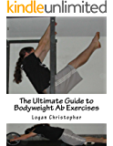 The Ultimate Guide to Bodyweight Ab Exercises (Ultimate Bodyweight Training Series Book 4)