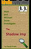 The Shadow Imp (Matt and Michael Snow Investigate: Book 1) (English Edition)