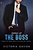 Giving Up the Boss (The Billionaire's Second Chance)