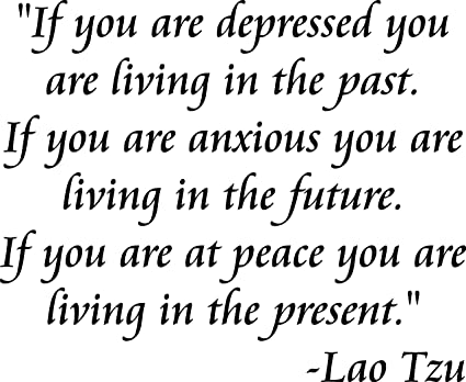 Amazoncom Vwaq If You Are Depressed You Are Living In The Past Lao