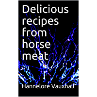 Delicious recipes from horse meat (English Edition)