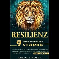 RESILIENZ: 9 Wege zu Innerer Stärke: - Resilienzförderung als Einsteiger verstehen, trainieren und aneignen - mit positivem Denken Depressionen und Stress ... überstehen (inkl. Test) (German Edition)
