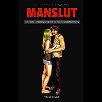 Manslut: Een enkeltje naar een ongelukkig leven vol vrouwen, seks en bewondering