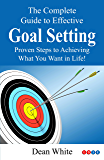 Goal Setting: Proven Steps to Achieving What You Want in Life! (Take a Look In The Mirror Book 2) (English Edition)