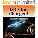 Let's Get Charged! (All About Electricity) : 5th Grade Science Series: Fifth Grade Books Electricity for Kids (Children…