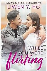 While You Were Flirting: A Sweet YA Romance (Edenvale Arts Academy Book 3) Kindle Edition