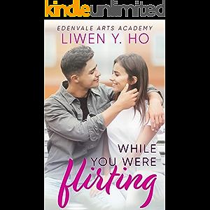 While You Were Flirting: A Sweet YA Romance (Edenvale Arts Academy Book 3)
