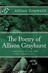 The Poetry of Allison Grayhurst - completed works from 1988 to 2017  (Volume 2 of 5) Kindle Edition
