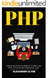 PHP: A Step By Step Guide from Beginner to Expert (Learn PHP in 2 Hours and Start Programming Today)