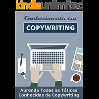 O Conhecimento do Copywriting: Aprenda Todas as Táticas Conhecidas de Copywriting (Copywriting Influente Livro 1)
