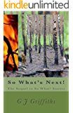So What's Next!: The Sequel to So What! Stories (So What! Series Book 2)