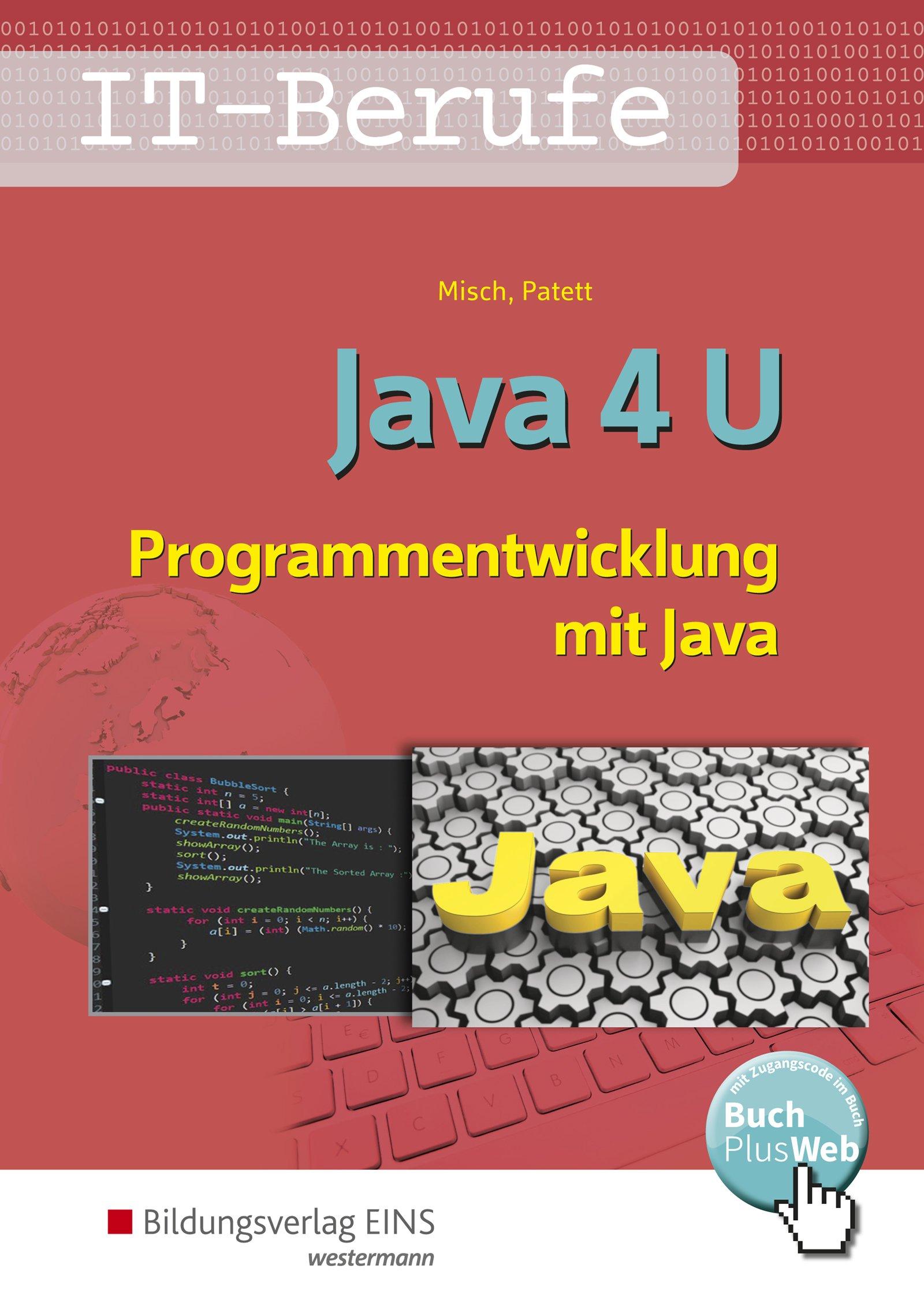 IT-Berufe: Java 4 U - Programmentwicklung mit Java: Schülerband Taschenbuch – 1. September 2018 Jens-Peter Misch Ingo Patett Bildungsverlag EINS 3427011704