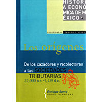 Los orígenes: De los cazadores y recolectoras a las sociedades tributarias, 22,000 a. C.-1519 d. C. (Historia De Mexico)