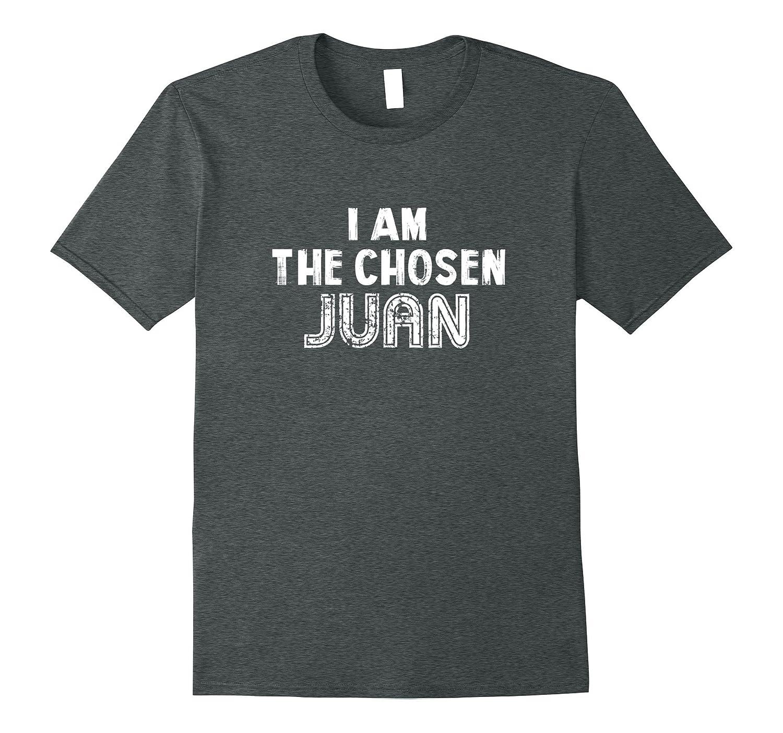 b7bacb1c I am the Chosen Juan Mexican T Shirt Funny Mexican Shirts-TH - TEEHELEN