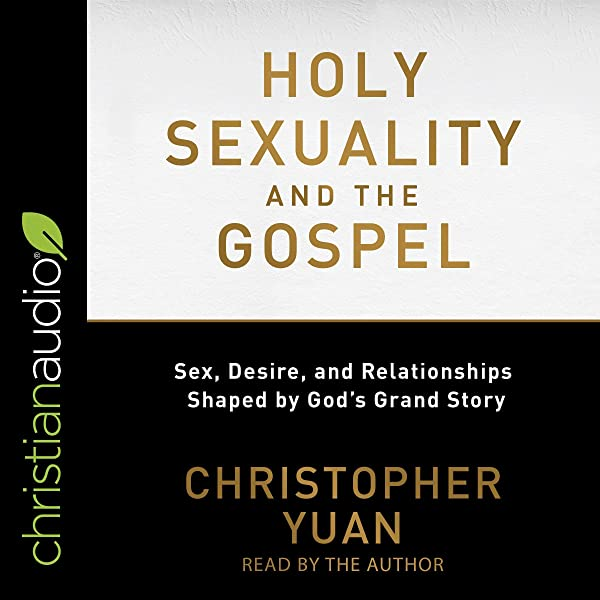 Amazon Com Holy Sexuality And The Gospel Sex Desire And Relationships Shaped By God S Grand Story Audible Audio Edition Christopher Yuan Christopher Yuan Christianaudio Com Audible Audiobooks