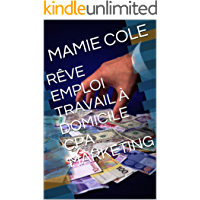 RÊVE EMPLOI TRAVAIL À DOMICILE CPA MARKETING (French Edition)