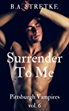 Surrender To Me: Pittsburgh Vampires Vol. 6