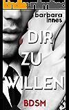 DIR ZU WILLEN: BDSM (German Edition)