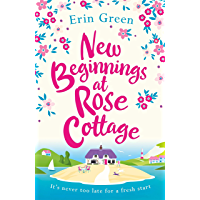 New Beginnings at Rose Cottage: The feel-good read you really need for your summer holiday! (English Edition)
