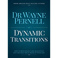 Dynamic Transitions: How to Move Boldly and Gracefully into the Next Great Phase of Your Life!