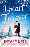 I Heart Forever: Brilliantly funny and feel good: the perfect romantic comedy (I Heart Series, Book 7)