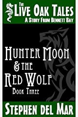 Hunter Moon & the Red Wolf (The Live Oak Tales Book 3) Kindle Edition