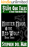 Hunter Moon & the Red Wolf (The Live Oak Tales Book 3)