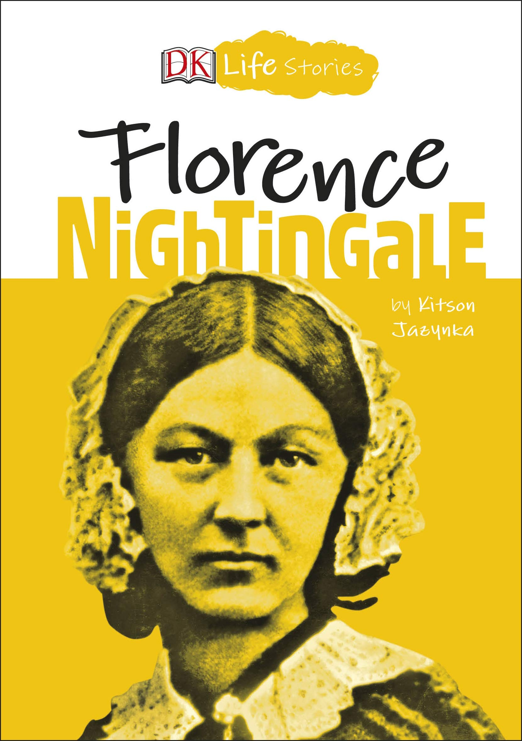 DK Life Stories: Florence Nightingale: Jazynka, Kitson, Ager, Charlotte:  9781465478443: Amazon.com: Books