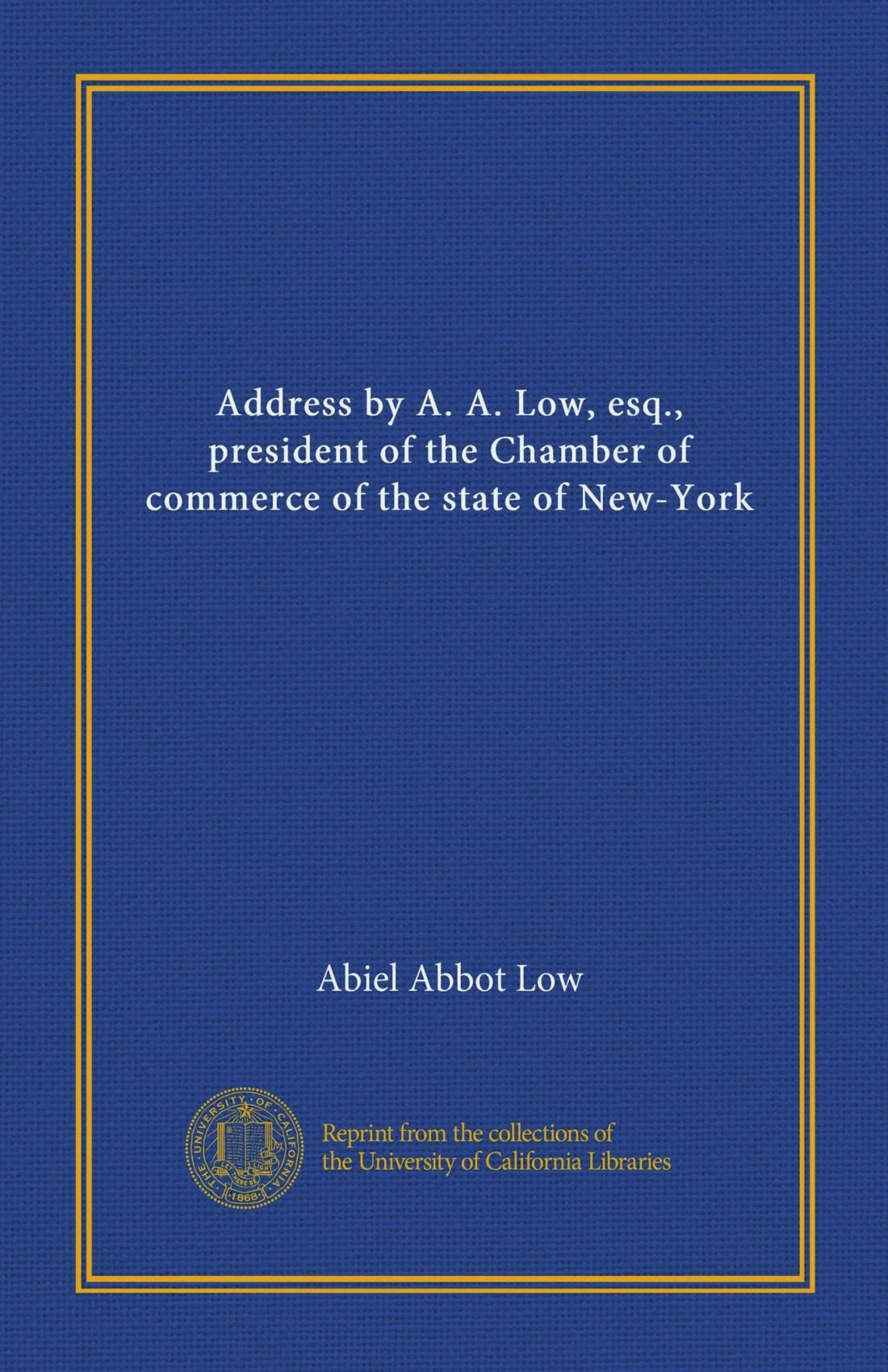 Address by A. A. Low, esq., president of the Chamber of commerce of the state of New-York pdf