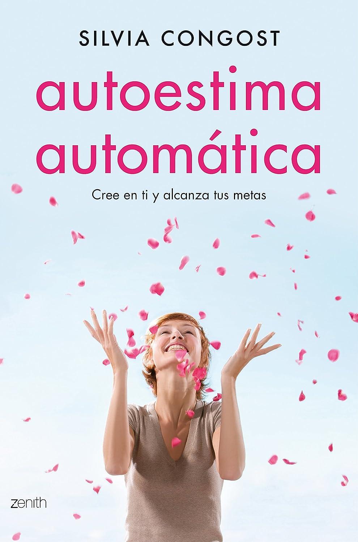 Autoestima automática: Cree en ti y alcanza tus metas eBook ...