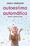 Autoestima automática: Cree en ti y alcanza tus metas