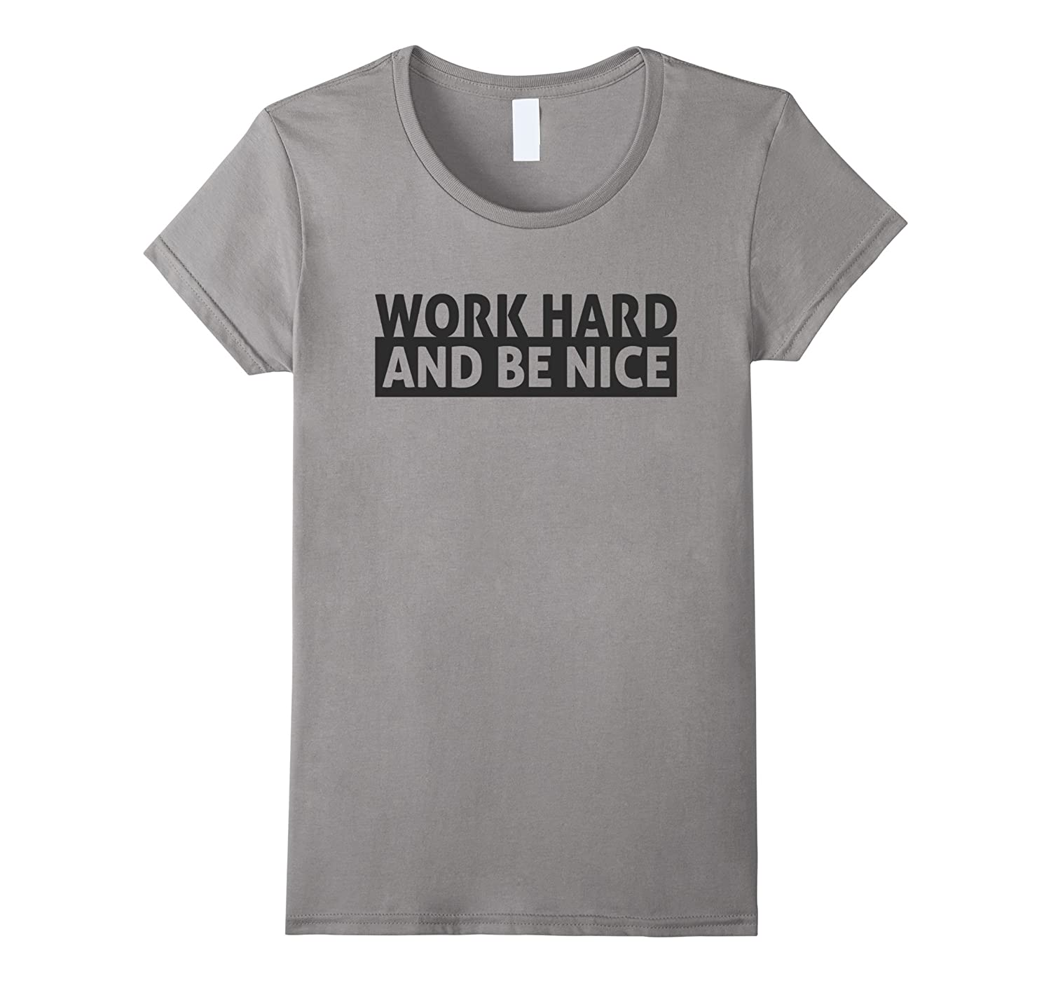 Womens Work Hard And Be Nice Women's Tee Shirt-RT