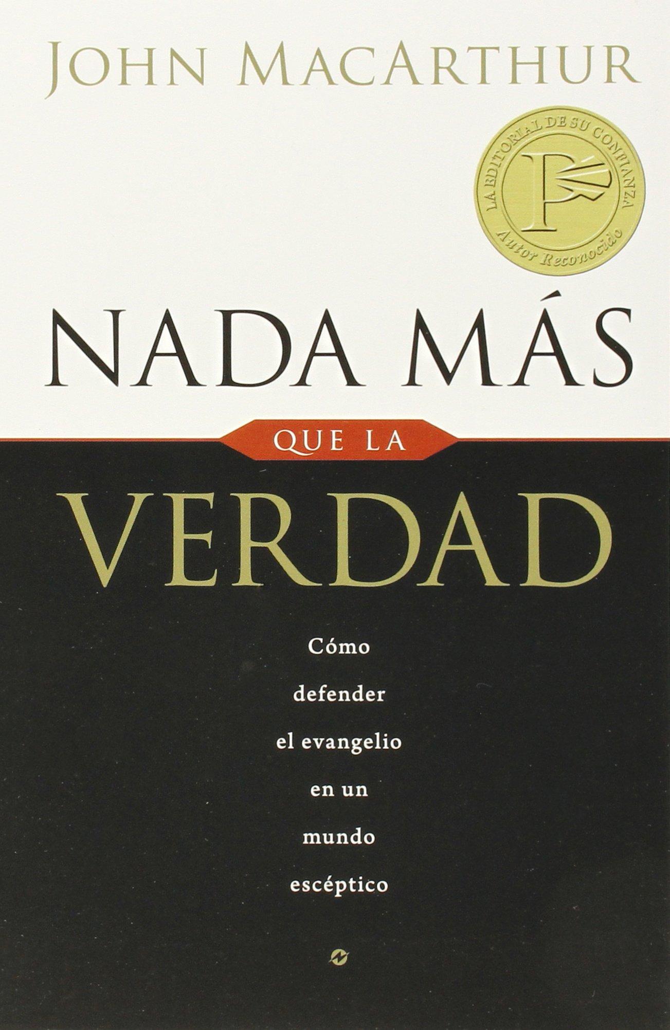 NADA Más Que La Verdad: Como Defender El Evangelio En Un Mundo Esceptico:  Amazon.co.uk: John MacArthur: 9780825415821: Books