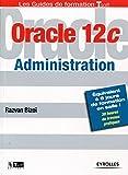 Oracle 12c - Administration: Equivalent à 8 jours de formation en salle ! - 30 heures de travaux pratiques (Les guides de formation Tsoft)
