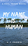 My Name is Human (A Soul Trade Novel Book 3)