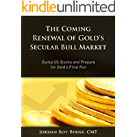 The Coming Renewal of Gold's Secular Bull Market: Dump US Stocks and Prepare for Gold's Final Run (English Edition)
