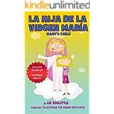 LA HIJA DE LA VIRGEN MARIA MARY´S CHILD, EDICION BILINGUE ESPAÑOL INGLES.: Un libro ilustrado para chicos 3-8. La clásica his